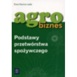 Agrobiznes. Podstawy przetwórstwa spożywczego. Podręcznik